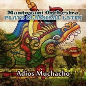 Mantovani Orchestra Plays Classical Latin - Adios Muchacho Songs