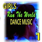 Girls Run The World: Dance Music, Vol. 1 Songs