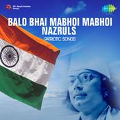 Balo Bhai Mabhoi Mabhoi - Nazrul's Patriotic Songs Songs