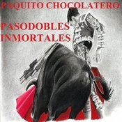 Pasodobles Inmortales - Paquito Chocolatero Songs