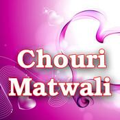 Chouri Matwali Songs