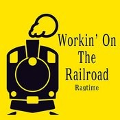 Workin' On The Railroad Ragtime Song
