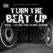 Turn The Beat Up (Mouse Feat. Lil' Trill, Foxx, Lil' Phat and Webbie) Songs