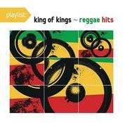 Playlist: King Of Kings - Reggae Hits Songs