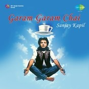Sanjay Kapil Garam Garam Chai Songs