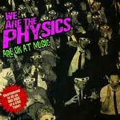 We Are The Physics Are OK At Music Songs