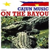 Cajun Music On The Bayou (Digitally Remastered) Songs