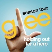 Holding Out For A Hero (Glee Cast Version) Songs