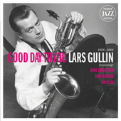 Lars Gullin - Good Day To You - Swedish Jazz Legends Songs