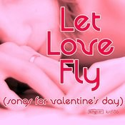 Let Love Fly (Songs For Valentines Day) Songs