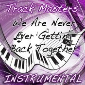 We Are Never Ever Getting Back Together Song