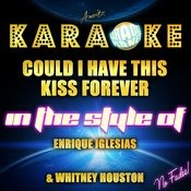 Could I Have This Kiss Forever (In The Style Of Enrique Iglesias & Whitney Houston) [Karaoke Version] - Single Songs
