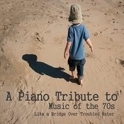 A Piano Tribute To Music Of The 70s: Like A Bridge Over Troubled Water Songs