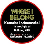 Where I Belong (In The Style Of Building 429) [Karaoke Instrumental Version] - Single Songs