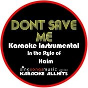 Don't Save Me (In The Style Of Haim) [Karaoke Instrumental Version] - Single Songs