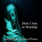 Here I Am To Worship: Instrumental Hymns Of Praise Songs