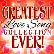 Greatest Love Song Collection Ever! Songs