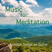 Familiar Songs On Guitar: Music For Meditation Songs