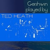 Gershwin Played By Ted Heath Songs