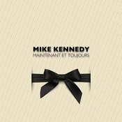 Mike Kennedy Maintenant Et Toujours Songs