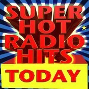 Super Hot Radio Hits Today Songs