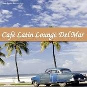 Café Latin Lounge Del Mar Songs