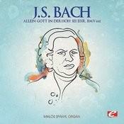 J.S. Bach: Allein Gott In Der Höh' Sei Ehr, Bmv 662 (Digitally Remastered) Songs