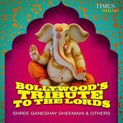 Bollywood's Tribute To The Lords- Shree Ganeshay Dheemahi & Others Songs