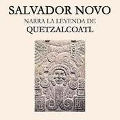 Salvador Novo, Narra La Leyenda De Quetzalcóatl Songs