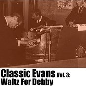 Classic Evans, Vol. 3: Waltz For Debby Songs