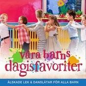 Våra Barns Dagisfavoriter - Älskade Lek & Danslåtar För Alla Barn Songs