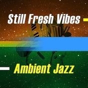 Still Fresh Vibes - Ambient Jazz Songs