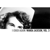 I Cried Again: Wanda Jackson, Vol. 3 Songs