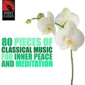 80 Pieces Of Classical Music For Inner Peace And Meditation Songs