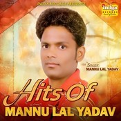 Hits Of Mannu Lal Yadav  Songs