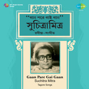 Gaan Pare Gai Gaan - Tagore Songs By Suchitra Songs
