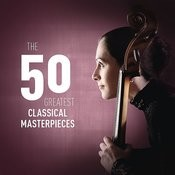 The 50 Greatest Classical Masterpieces Songs