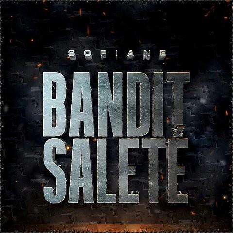 BANDIT SALETÉ SOFIANE TÉLÉCHARGER