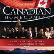 Bill & Gloria Gaither And Their Homecoming Friends: Canadian Homecoming Songs