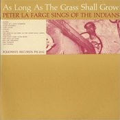 As Long As The Grass Shall Grow: Peter La Farge Sings Of The Indians Songs