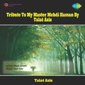 Tribute To My Master Mehdi Hassan By Talat Aziz Songs