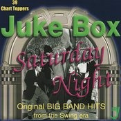 Juke Box Saturday Night: Original Big Band Hits From The Swing Era Songs