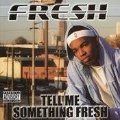 Tell Me Something Fresh (Parental Advisory) Songs