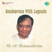 Rendezvous With Legends - Dr M Balamuralikrishna Vol 2 Songs