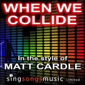 When We Collide (In The Style Of Matt Cardle) Songs