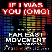 If I Was You (Omg) (In The Style Of Far East Movement Ft. Snoop Dogg) Songs