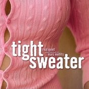 Tight Sweater: Real Quiet Plays The Music Of Marc Mellits Songs