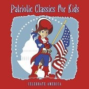 Patriotic Classics For Kids: Celebrate America Songs