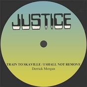 Derrick Morgan Train To Skaville/I Shall Not Remove Songs