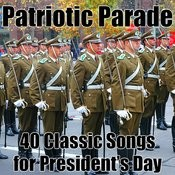 Patriotic Parade: 40 Classic Songs For President's Day Songs